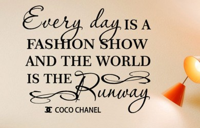 Every day is a fashion show and the world is the runway. - Coco Chanel