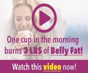 One cup in the morning Burns 3 LBS of Belly Fat!