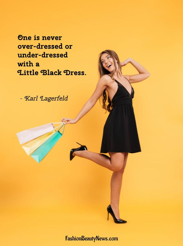 One is never over-dressed or under-dressed with a Little Black Dress. - Karl Lagerfeld